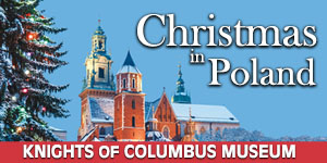 The Knights of Columbus Museum presents Christmas in Poland