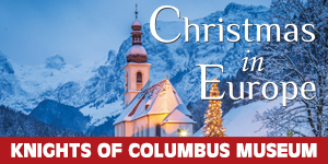 The Knights of Columbus Museum presents Christmas in Europe