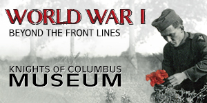 World War I: Beyond the Front Lines at Knights of Columbus Museum