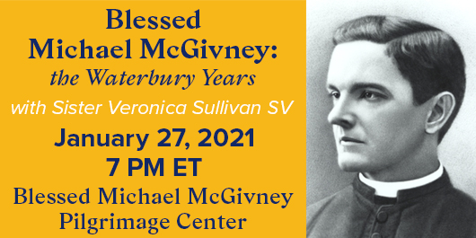 The Blessed Michael McGivney Pilgrimage Center presents Michael McGivney: The Waterbury Years